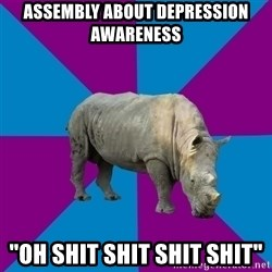 "Recovery Rhino - assembly about depression awareness ""oh shit shit shit shit"""