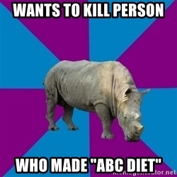"Recovery Rhino - Wants To Kill person who made ""ABC diet"""