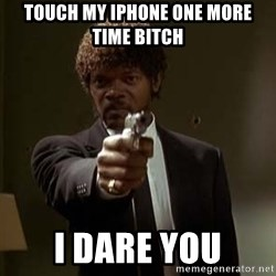 Jules Pulp Fiction - touch my iphone one more time bitch i dare you
