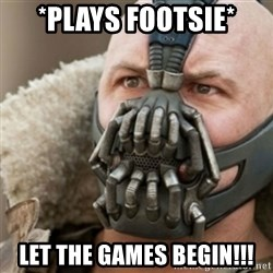 Bane - *Plays footsie* LEt the games begin!!!
