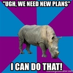 "Recovery Rhino - ""ugh, we need new plans"" I can do that!"