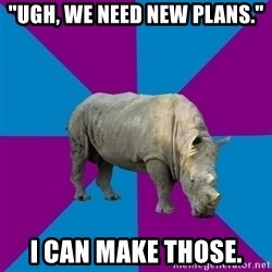 "Recovery Rhino - ""Ugh, we need new plans."" i can make those."