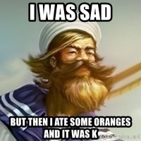 "Gangplank ""but then i ate some oranges and it was k"" - I WAS SAD but then i ate some oranges and it was k"