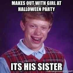 Bad Luck Brian - Makes out with girl at halloween party its his sister