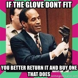 OJ Simpson  - If the glove dont fit you better return it and buy one that does