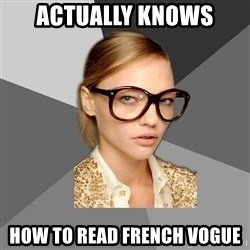 Elitist Fashionista - actually knows  how to read french vogue