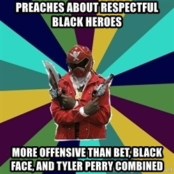 Kisuke D. Nara, the Super Sentai Keyboard Warrior - Preaches about respectful black heroes more offensive than BET, black face, and tyler perry combined