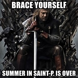 Eddard Stark - Brace yourself summer in Saint-p. is over