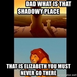 Lion King Shadowy Place -                   dad what is that shadowy place that is elizabeth you must never go there