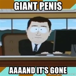 And it's gone - GIANT PENIS AAAAND IT'S GONE