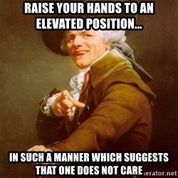 Joseph Ducreux - Raise your hands to an elevated position... in such a manner which suggests that one does not care