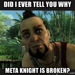 Vaas Confides With You - Did I ever Tell You Why  Meta Knight is Broken?