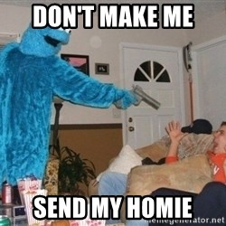 Bad Ass Cookie Monster - Don't make me  Send my homie