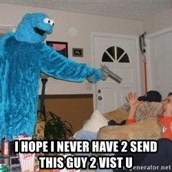 Bad Ass Cookie Monster - I hope I never have 2 send this guy 2 vist U