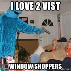 Bad Ass Cookie Monster - I love 2 vist  Window shoppers