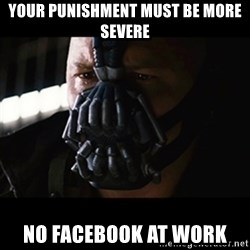 The Dark Knight Rises - YOUR PUNISHMENT MUST BE MORE SEVERE NO FACEBOOK AT WORK
