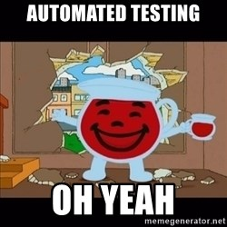 kool aid man  - automated testing oh yeah