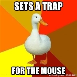 Technologically Impaired Duck - Sets a trap for the mouse