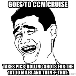 Asian Troll Face - Goes to CCM cruise takes pics, rolling shots for the 1st 10 miles and then :f-that: