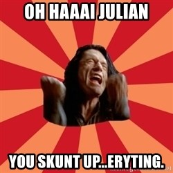 The Room - OH HAAAI JULIAN YOU SKUNT UP...ERYTING.