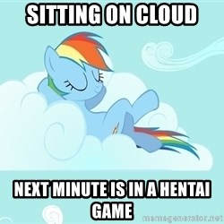 My Little Pony - sitting on cloud next minute is in a hentai game