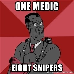 Angry Medic  - ONE MEDIC EIGHT SNIPERS