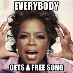 oprah - Everybody  gets a free song