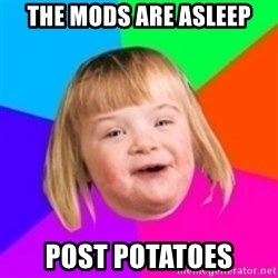 I can count to potato - The Mods Are Asleep Post Potatoes