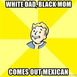 Fallout 3 - WHITE DAD, BLACK MOM Comes Out Mexican