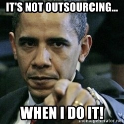 Angry Obama  - It's not outsourcing... When I do it!