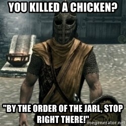 """skyrim whiterun guard - YOU KILLED A CHICKEN? """"BY THE ORDER OF THE JARL, STOP RIGHT THERE!"""""""