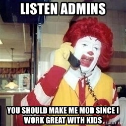 Ronald Mcdonald Call - listen admins you should make me mod since i work great with kids
