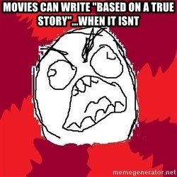 """Rage FU - MOVIES CAN WRITE """"BASED ON A TRUe STORY""""...when it isnt"""