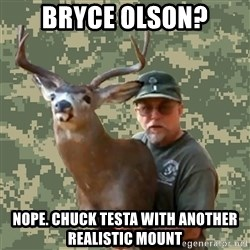Chuck Testa Nope - Bryce Olson? Nope. Chuck testa with another realistic mount