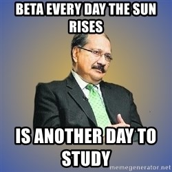 INDIAN PAPA - beta every day the sun rises   is another day to study