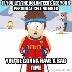 South Park Ski Teacher - if you let the volunteers see your personal cell number you're gonna have a bad time