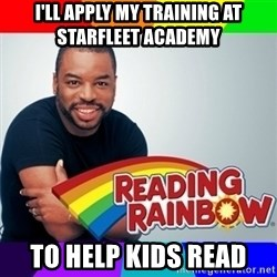 Levar Burton - I'll apply My training at stArfleet acAdemy  To help kids read