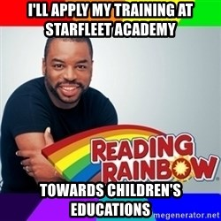 Levar Burton - I'll apply my training at STARfleet academy  Towards children's educations
