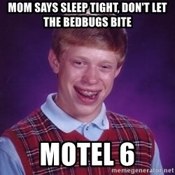 Bad Luck Brian - mom says sleep tight, don't let the bedbugs bite motel 6