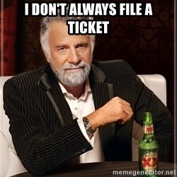 The Most Interesting Man In The World - I don't always file a ticket