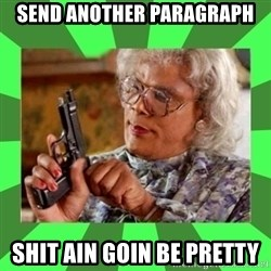 Madea - Send Another paragraph shit ain goin be pretty