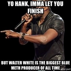 Kanye West - Yo hank, imma let you finish but walter white is the biggest blue meth producer of all time
