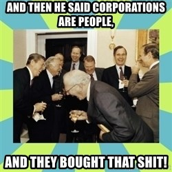 reagan white house laughing - and then he said Corporations are people, and they bought that shit!