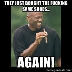 michael jordan laughing - THEY JUST BOUGHT THE FUCKING SAME SHOES... AGAIN!