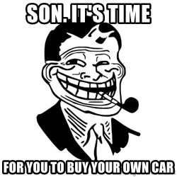 Troll Dad - SON. It's time for you to buy your own car