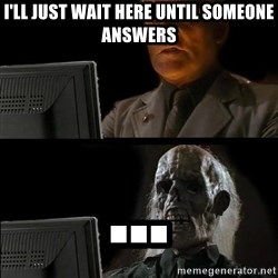 Waiting For - I'll just wait here until someone answers ...