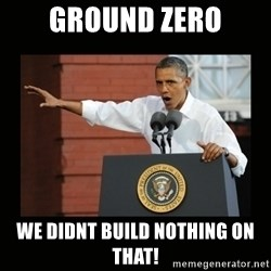you didn't build that - ground zero we didnt build nothing on that!