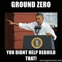 you didn't build that - ground zero you didnt help rebuild that!