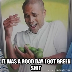 Limes Guy - IT WAS A GOOD DAY I GOT GREEN SHIT