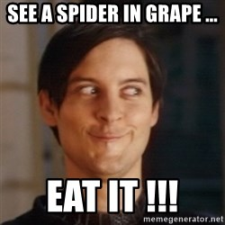 Peter Parker Spider Man - See A Spider in Grape ... Eat it !!!
